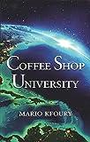 Coffee Shop University: A Book about Mythology, Spirituality, Philosophy, Psychology, Religion, Politics, Economics and the Ecology...