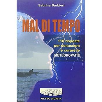 Mal Di Tempo. 110 Risposte Per Conoscere E Curare Le Meteoropatie