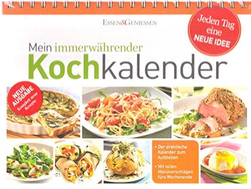 Essen & Geniessen: Mein immerwährender Kochkalender - Jeden Tag eine neue Idee -
