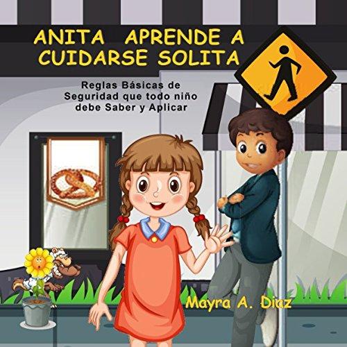 Anita Aprende a Cuidarse Solita: Reglas Básicas de Seguridad que todo niño debe Saber y Aplicar