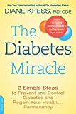 The Diabetes Miracle: 3 Simple Steps to Prevent and Control Diabetes and Regain Your Health . . . Permanently by Diane Kress(2013-01-01) -