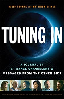 Tuning In: Tuning In: A Journalist, 6 Trance Channelers and Messages from the Other Side von [Thomas, David, Klinck, Matthiew]