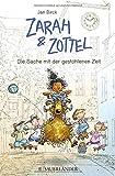 Zarah & Zottel - Die Sache mit der gestohlenen Zeit (Zarah und Zottel) von Jan Birck