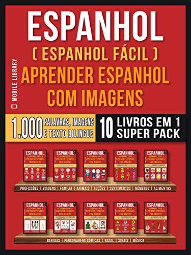 Espanhol ( Espanhol Fácil ) Aprender Espanhol Com Imagens (Super Pack 10 livros em 1): 1.000 palavras, 1.000 imagens, 1.000 textos bilngue (10 livros em ... Learning Guides) (Portuguese Edition)