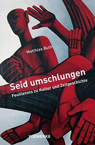 Seid Umschlungen: Feuilletons zu Kultur und Zeitgeschichte