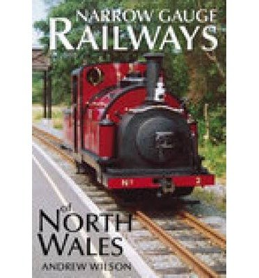 [(Narrow Gauge Railways of North Wales)] [Author: Andrew Wilson] published on (January, 2004)