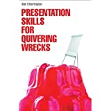Presentation Skills for Quivering Wrecks