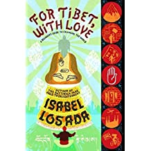 For Tibet, with Love: A Beginner's Guide to Changing the World