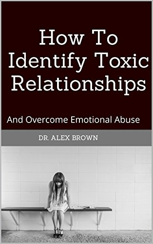 How To Identify Toxic Relationships: And Overcome Emotional Abuse (English Edition)