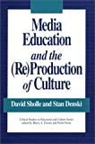 Media Education and the (Re)Production of Culture (Critical Studies in Education & Culture)