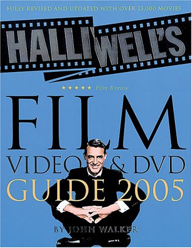 Halliwell's Film, Video & DVD Guide 2005 (Halliwell's: The Movies That Matter) (Walker John Guide Film)