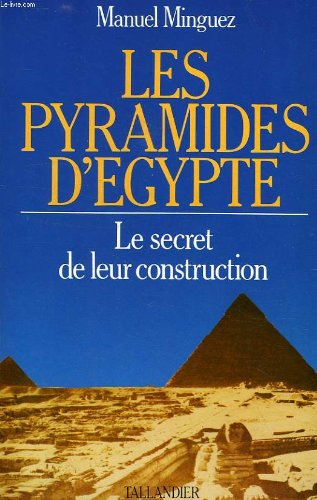 Les pyramides d'Egypte: Le secret de leur construction