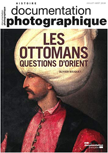 Les Ottomans. Questions d'Orient par La Documentation Fra