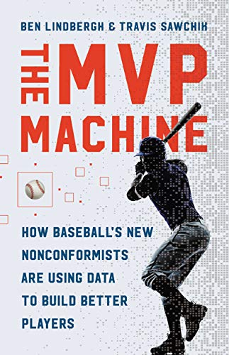 The MVP Machine: How Baseball's New Nonconformists Are Using Data to Build Better Players (English Edition) por Travis Sawchik