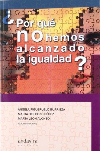 ¿Por Qué No Hemos Alcanzado La Igualdad? (Sociologia (andavira)) por Ángela Figueruelo Burrieza  (Coordinadora)