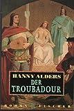 Der Troubadour: Roman - Hanny Alders