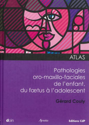 Atlas pathologies oro-maxxillo-faciales de l'enfant, du foetus à l'adolescent