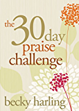 The 30-Day Praise Challenge (English Edition)