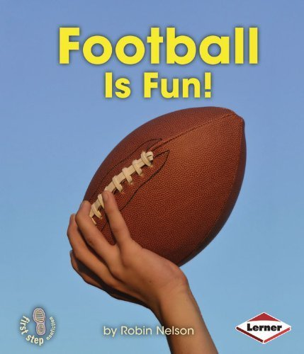 Football Is Fun! (First Step Nonfiction - Sports Are Fun!) by Robin Nelson (2013-08-01)