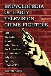 Encyclopedia of Early Television Crime Fighters: All Regular Cast Members in American Crime and Mystery Series, 1948-1959