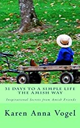 31 Days to a Simple Life The Amish Way by Karen Anna Vogel (2016-05-05)