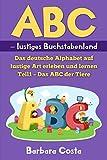 ABC – lustiges Buchstabenland: Das deutsche Alphabet auf lustige Art erleben und lernen  Teil1 – Das ABC der Tiere