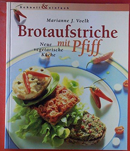 Brotaufstriche mit Pfiff. Neue vegetarische Küche. Schnell und einfach.