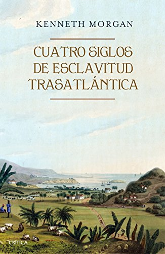 Descargar Libro Cuatro siglos de esclavitud trasatlántica (Libros de Historia) de Kenneth Morgan