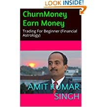 Churn Money Earn Money: Trading For Beginner (Financial Astrology) mixed with technical analysis.