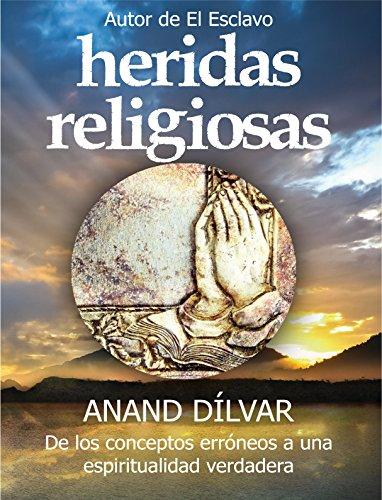 Heridas Religiosas: De los conceptos erróneos a una espiritualidad verdadera