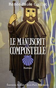 Le manuscrit de Compostelle par Renée-Paule Guillot