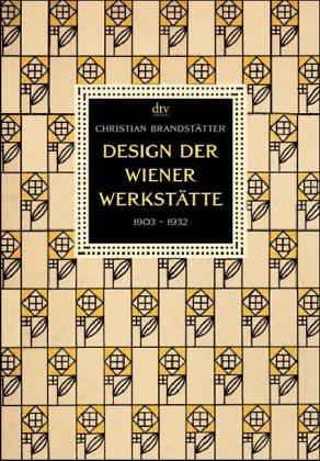 Design der Wiener Werkstätte: 1903 - 1932. Architektur, Möbel, Graphik, Postkarten, Buchkunst, Plakate, Glas, Keramik, Metall, Mode, Stoffe, Schmuck