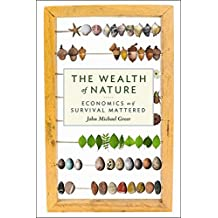 The Wealth of Nature: Economics as if Survival Mattered (Sustainable Agriculture)