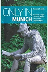 Only in Munich: A Guide to Unique Locations, Hidden Corners and Unusual Objects (Only in Guides) Paperback