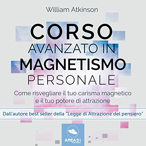 Corso avanzato in magnetismo personale | William Atkinson