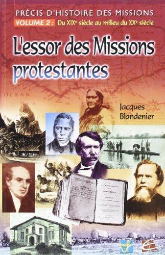 Prcis d'histoire des missions. Volume 2. Du XIX sicle au milieu du XX sicle. L'essor des Missions protestantes de Jacques Blandenier (1 janvier 2003) Broch