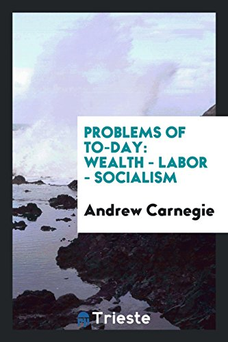 Problems of To-Day: Wealth - Labor - Socialism
