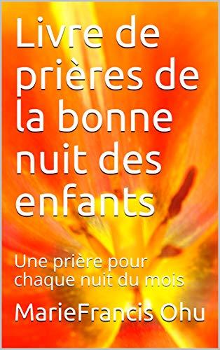 Couverture du livre Livre de prières de la bonne nuit des enfants: Une prière pour chaque nuit du mois (Série de livres pour enfants t. 1)