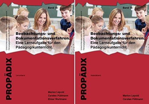 Beobachtungs- und Dokumentationsverfahren: Eine Lernaufgabe für den Pädagogikunterricht. Lehrerband + Materialband zusammen (PROPÄDIX)