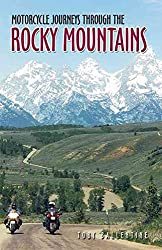 [Motorcycle Journeys Through the Rocky Mountains] (By: Toby Ballentine) [published: November, 2006]