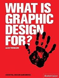 What Is Graphic Design For? (Essential Design Handbooks)
