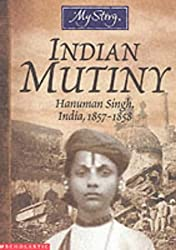 Indian Mutiny: Hanuman Singh, India, 1857-1858 (My Story)
