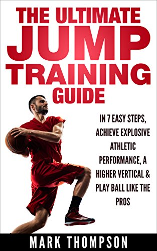 Jump Higher | The Ultimate Jumping Training Guide — Learn How To Jump Higher in 7 Easy Steps — The Only Slam Dunk Vertical Training Program You Need (English Edition)