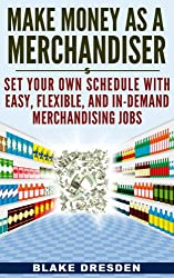 Make Money As A Merchandiser: Set Your Own Schedule With Easy, Flexible, and In-Demand Merchandiser Jobs (English Edition)