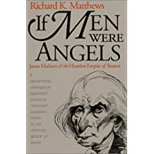 If Men Were Angels: James Madison and the Heartless Empire of Reason (American Political Thought)