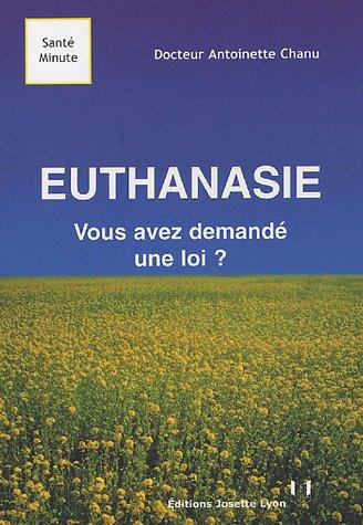 Euthanasie : Vous avez demandé une loi ? par Antoinette Chanu