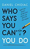 Who Says You Can't? You Do: The life-changing self help book that's empowering peop...