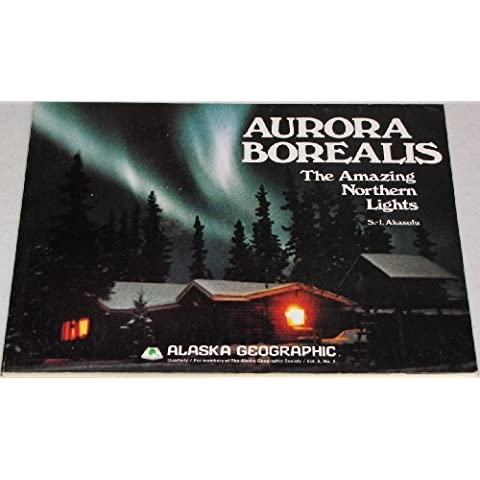 Aurora Borealis: The Amazing Northern Lights: 006 (Alaska geographic : vol.6, no.2)