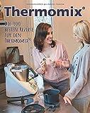 Thermomix: Die 100 besten Rezepte für den Thermomix
