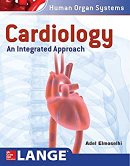 Cardiology: An Integrated Approach (Human Organ Systems) by [Elmoselhi, Adel]